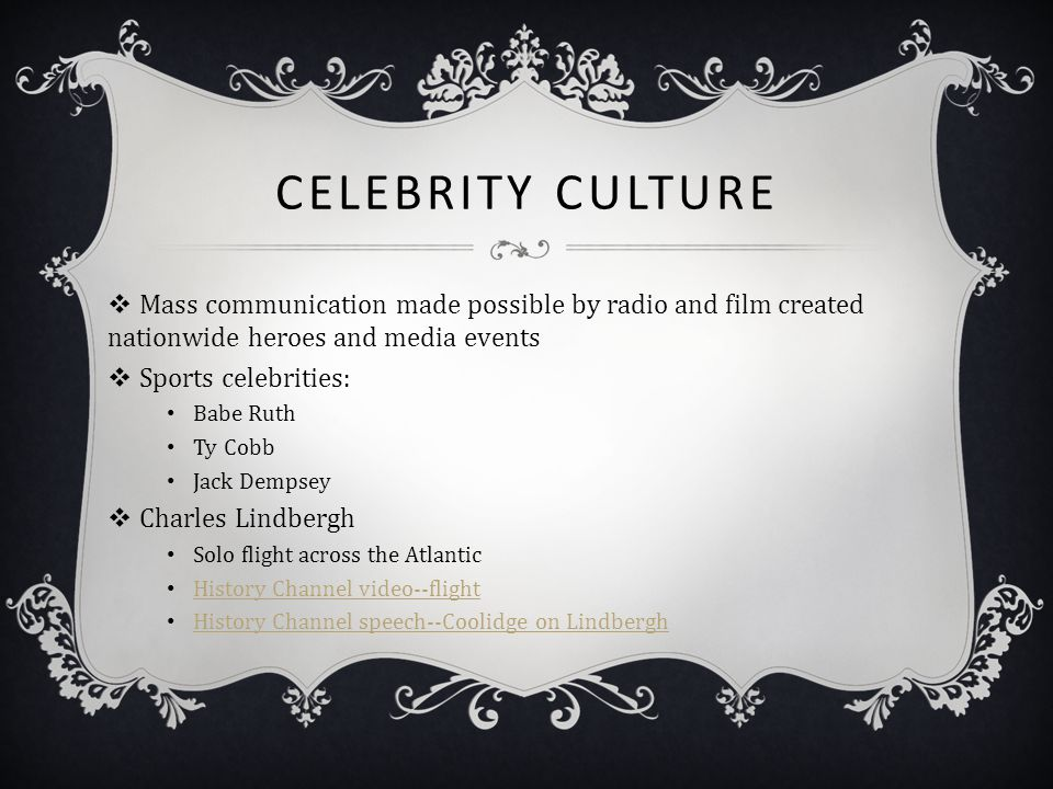 Celebrity Culture Mass communication made possible by radio and film created nationwide heroes and media events.