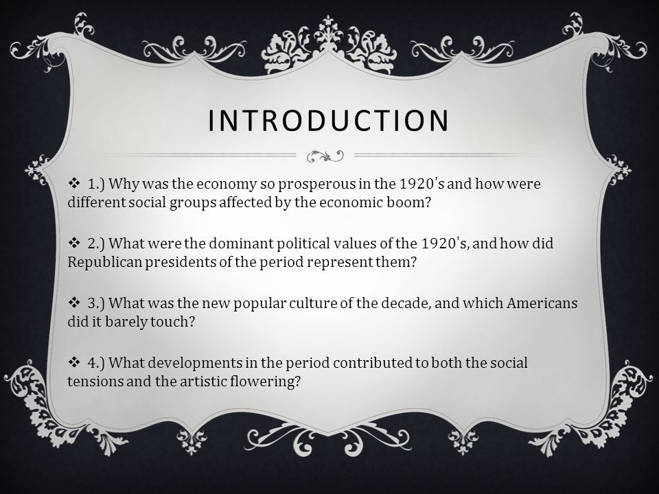 Introduction 1.) Why was the economy so prosperous in the 1920's and how were different social groups affected by the economic boom