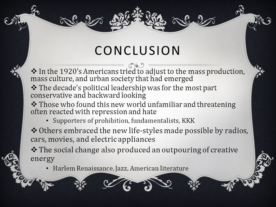Conclusion In the 1920's Americans tried to adjust to the mass production, mass culture, and urban society that had emerged.