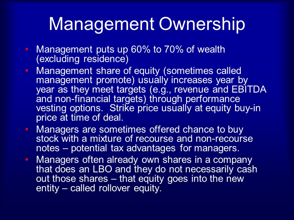 Management Ownership Management puts up 60% to 70% of wealth (excluding residence)