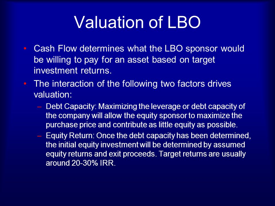 Valuation of LBO Cash Flow determines what the LBO sponsor would be willing to pay for an asset based on target investment returns.