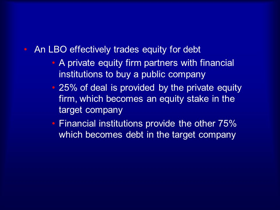 An LBO effectively trades equity for debt