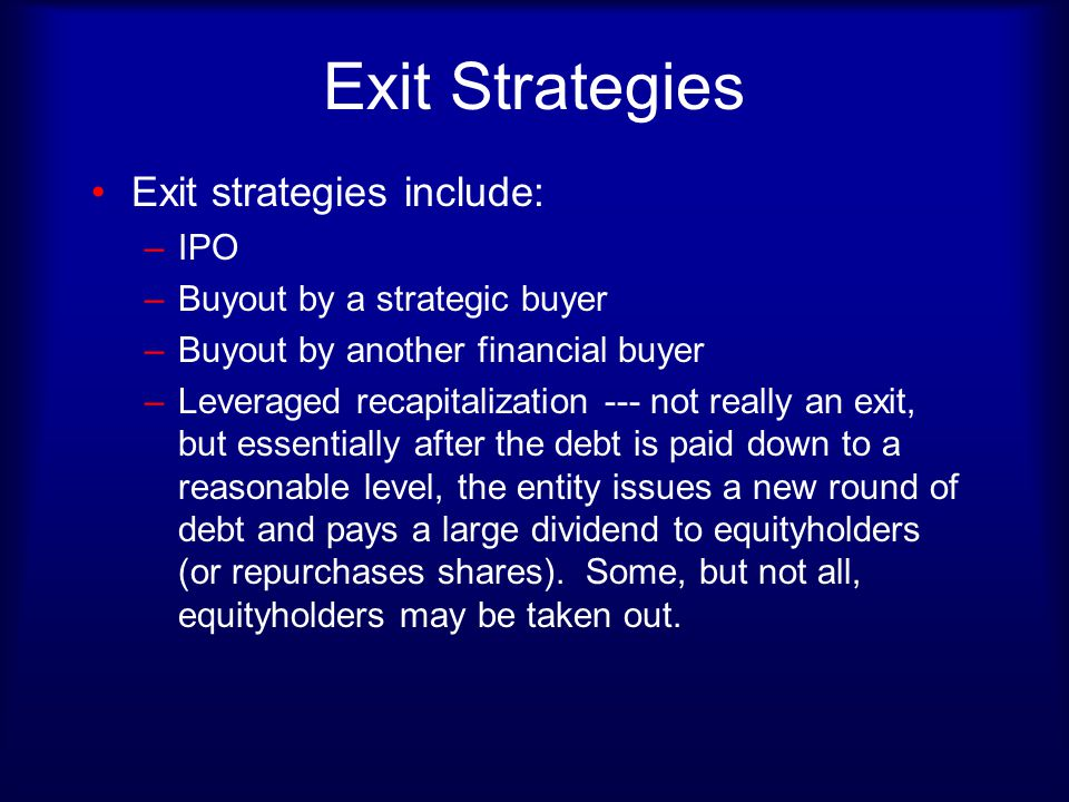 Exit Strategies Exit strategies include: IPO