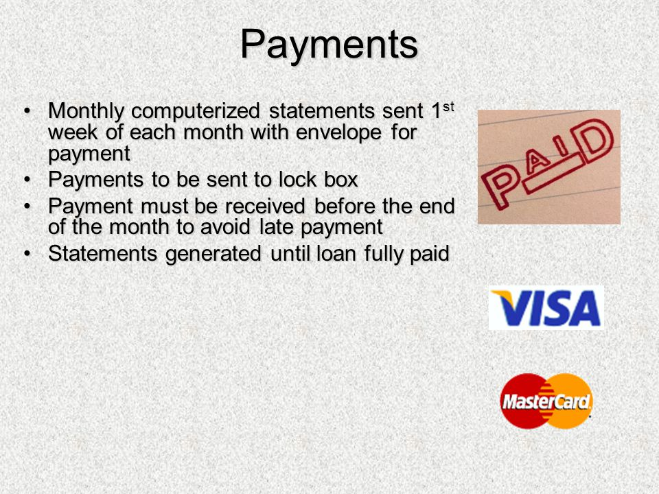 Payments Monthly computerized statements sent 1st week of each month with envelope for payment. Payments to be sent to lock box.