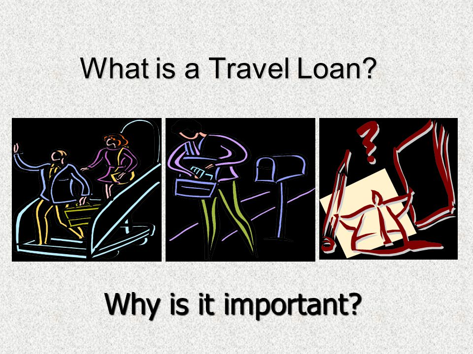 What is a Travel Loan Why is it important