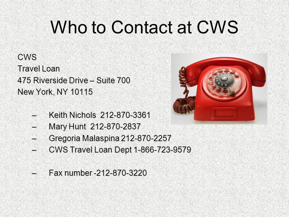 Who to Contact at CWS CWS Travel Loan 475 Riverside Drive – Suite 700
