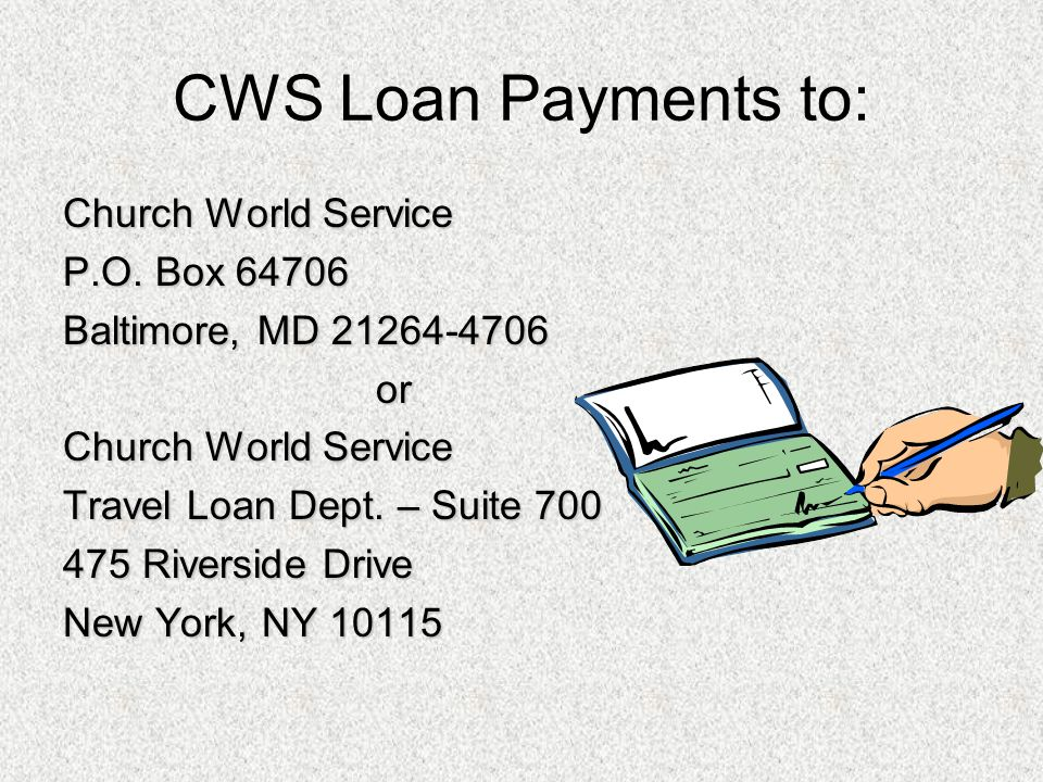 CWS Loan Payments to: Church World Service P.O. Box 64706