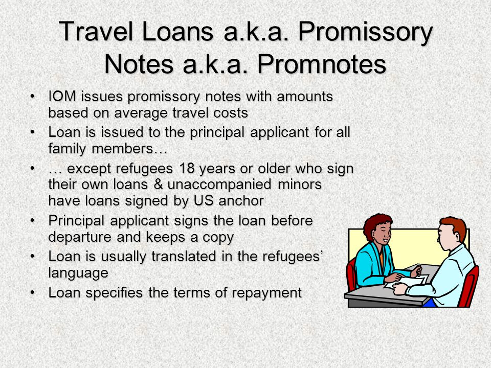 Travel Loans a.k.a. Promissory Notes a.k.a. Promnotes