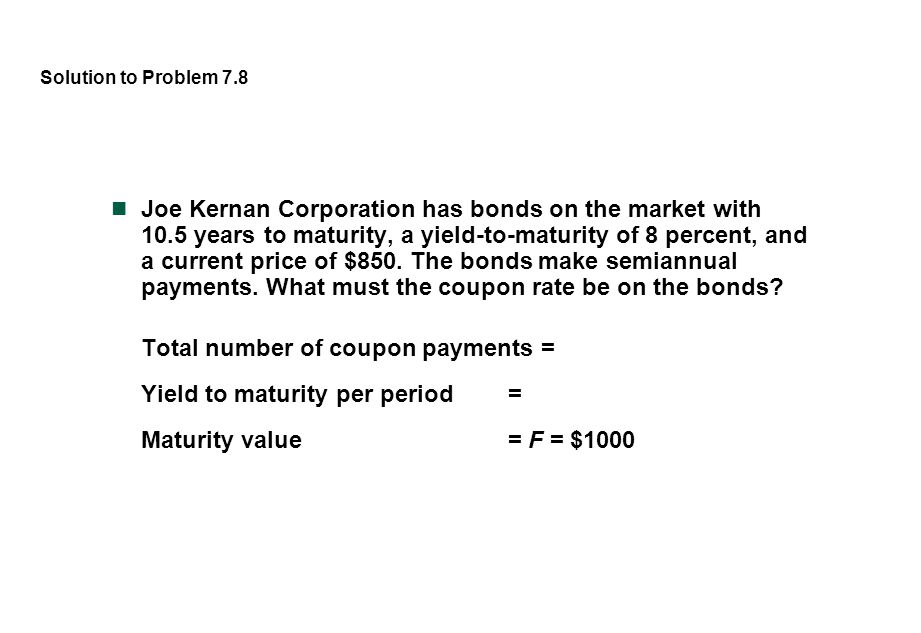 Total number of coupon payments = Yield to maturity per period =