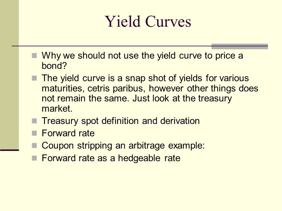 Yield Curves Why we should not use the yield curve to price a bond