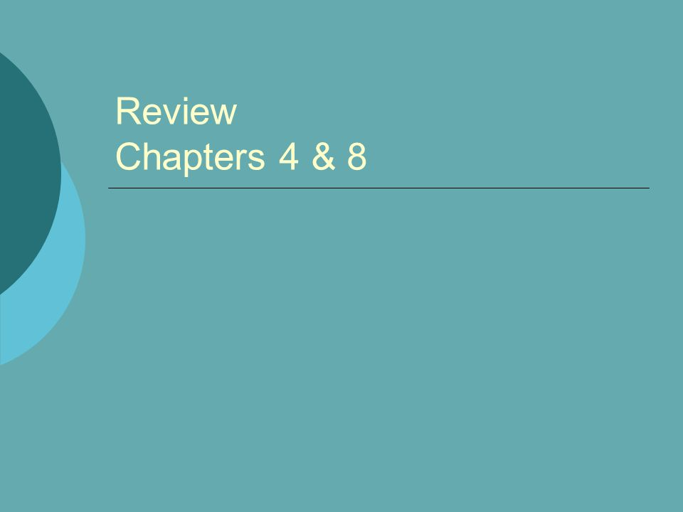 Review Chapters 4 & 8