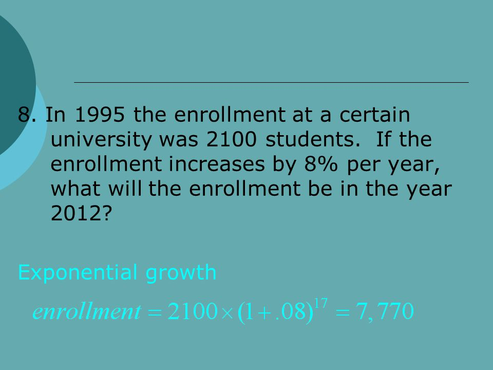8. In 1995 the enrollment at a certain university was 2100 students