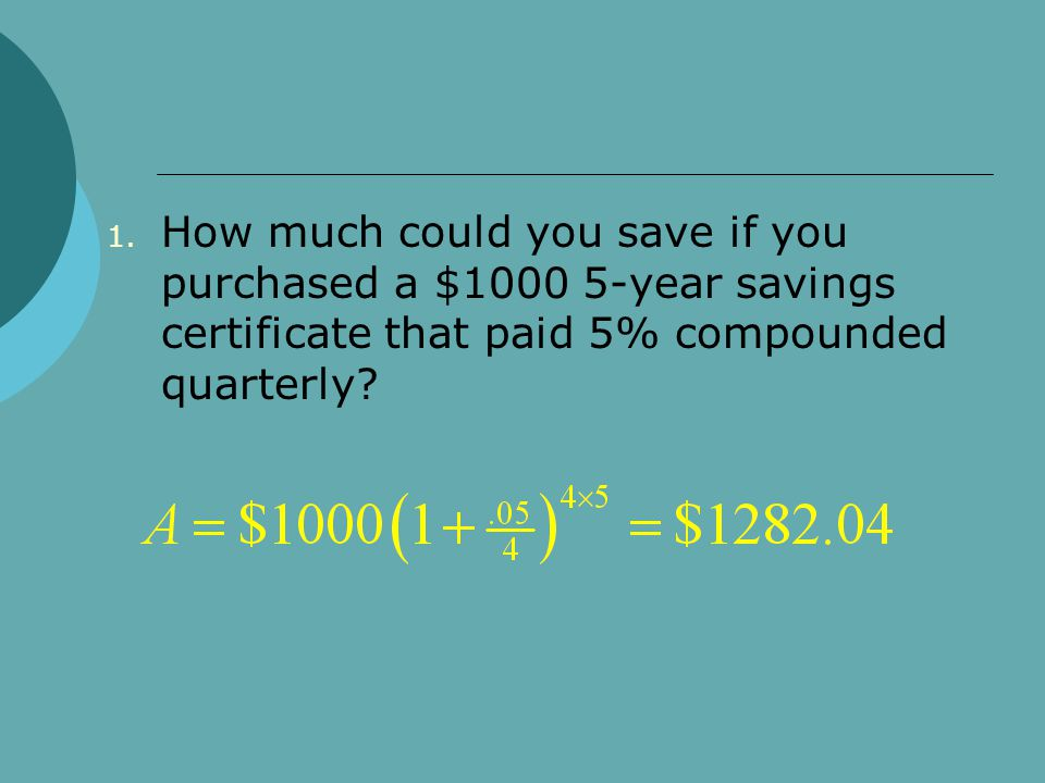 How much could you save if you purchased a $1000 5-year savings certificate that paid 5% compounded quarterly