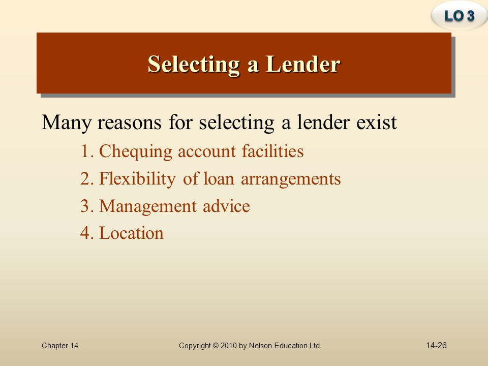 Selecting a Lender Many reasons for selecting a lender exist