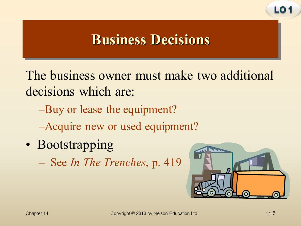 LO 1 Business Decisions. The business owner must make two additional decisions which are: Buy or lease the equipment