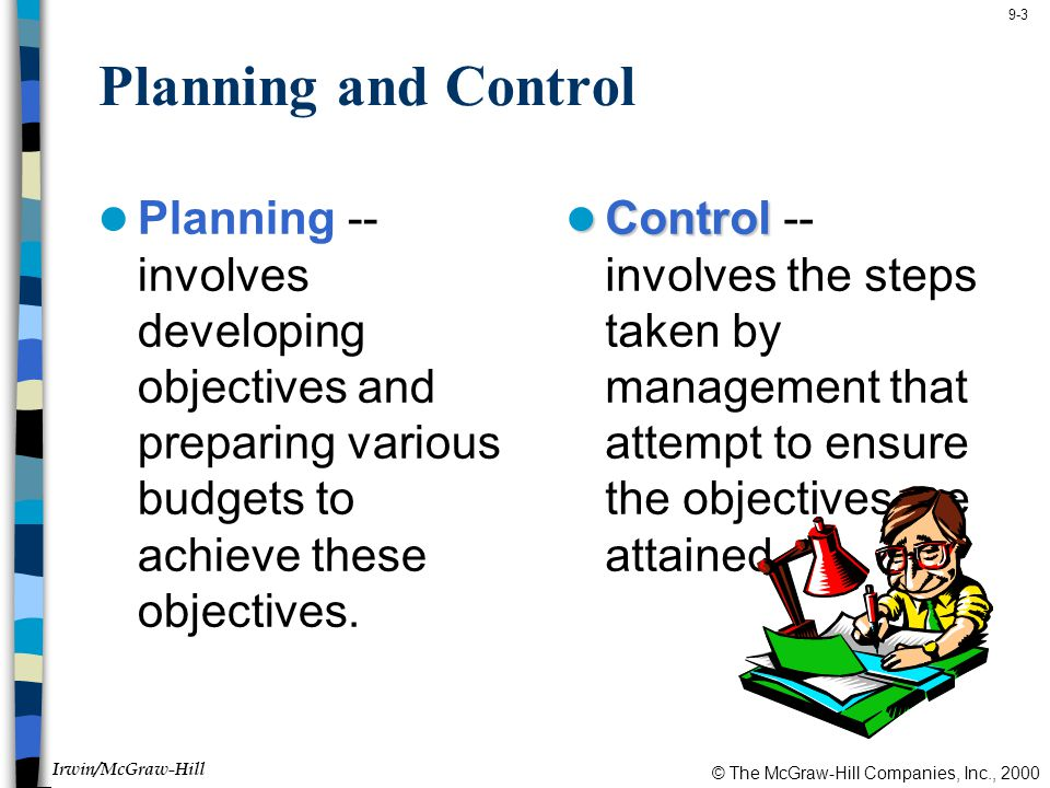Planning and Control Planning -- involves developing objectives and preparing various budgets to achieve these objectives.