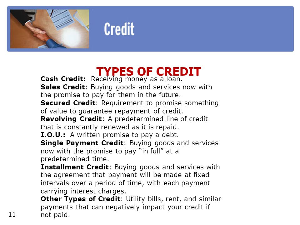 TYPES OF CREDIT Cash Credit: Receiving money as a loan.
