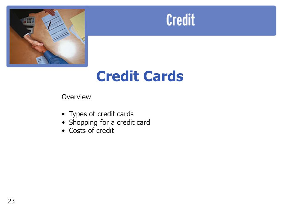 Credit Cards Overview Types of credit cards Shopping for a credit card
