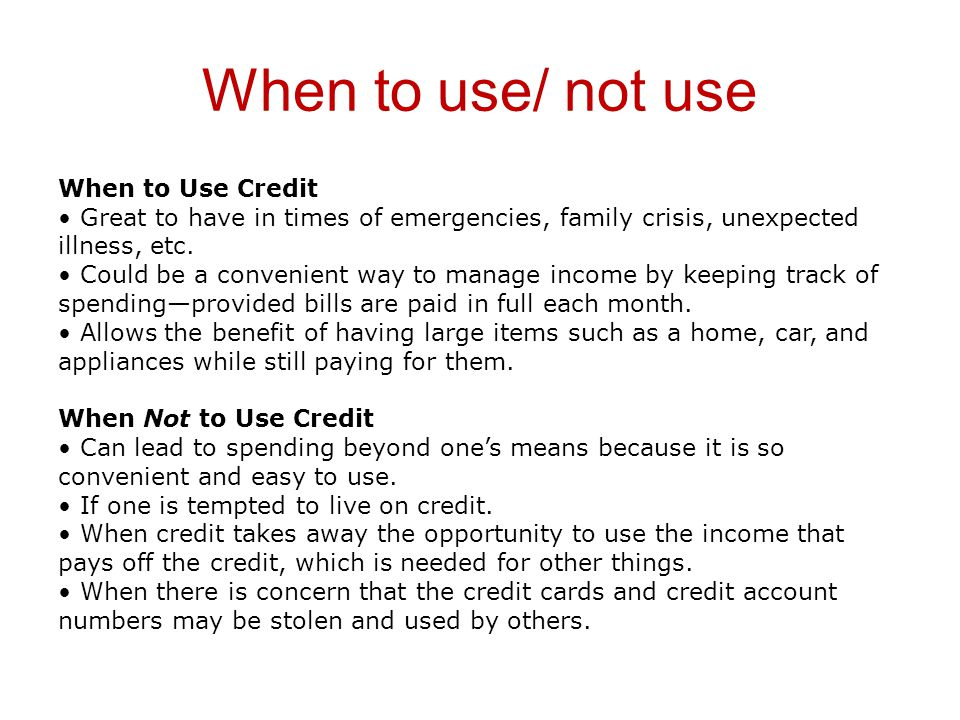 When to use/ not use When to Use Credit