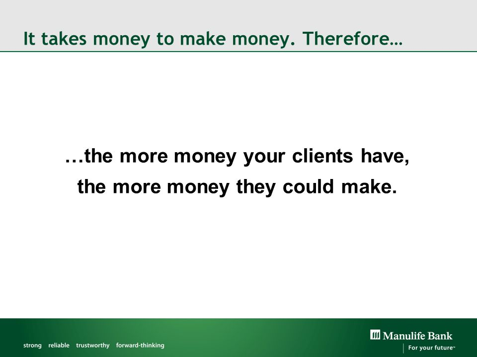 It takes money to make money. Therefore…