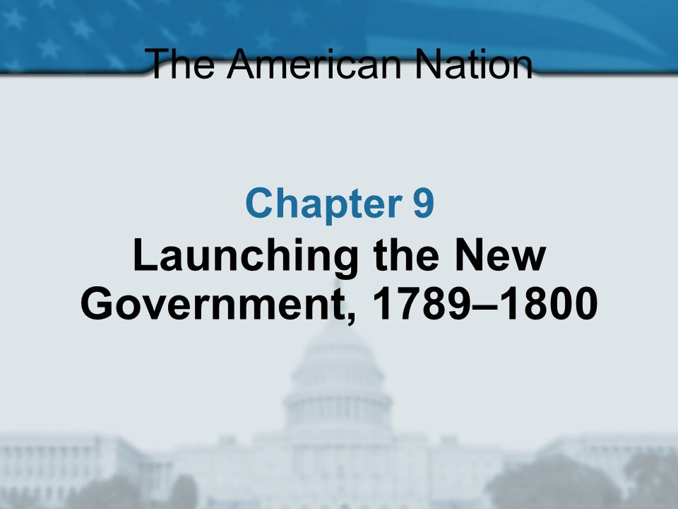 Launching the New Government, 1789–1800