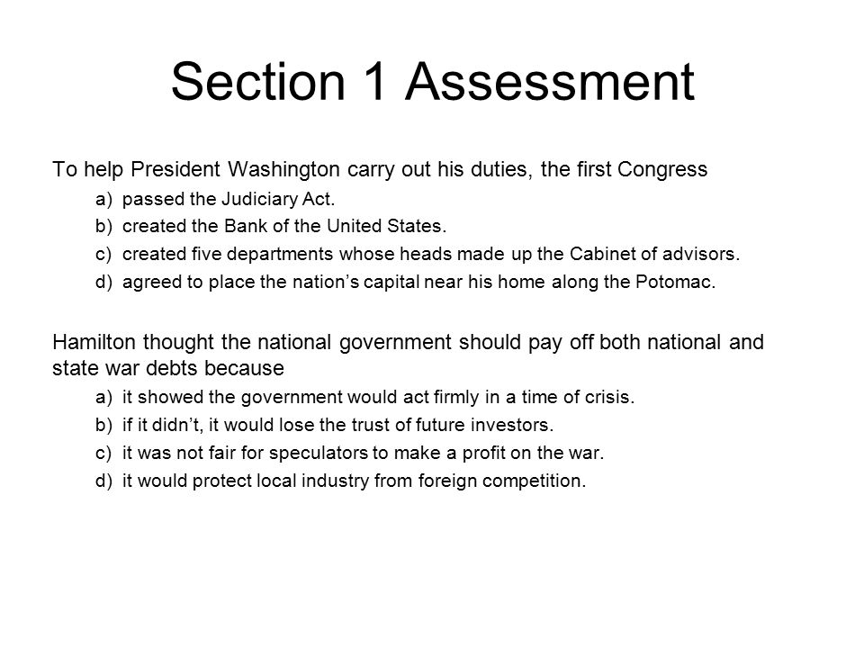 Section 1 Assessment Chapter 9, Section 1. To help President Washington carry out his duties, the first Congress.