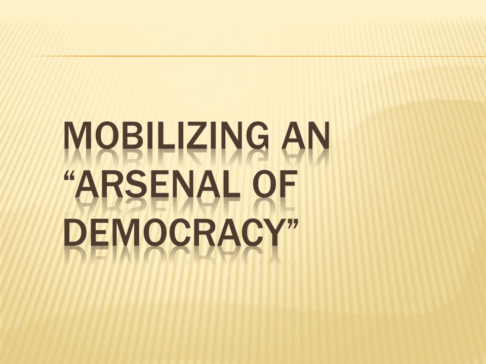 Mobilizing an Arsenal of Democracy