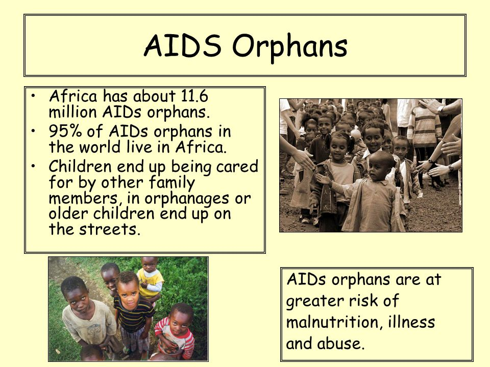AIDS Orphans Africa has about 11.6 million AIDs orphans.
