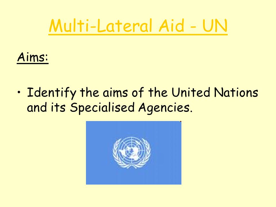 Multi-Lateral Aid - UN Aims:
