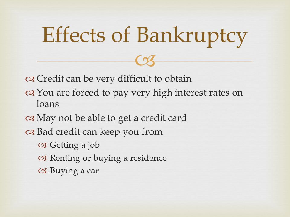 Effects of Bankruptcy Credit can be very difficult to obtain