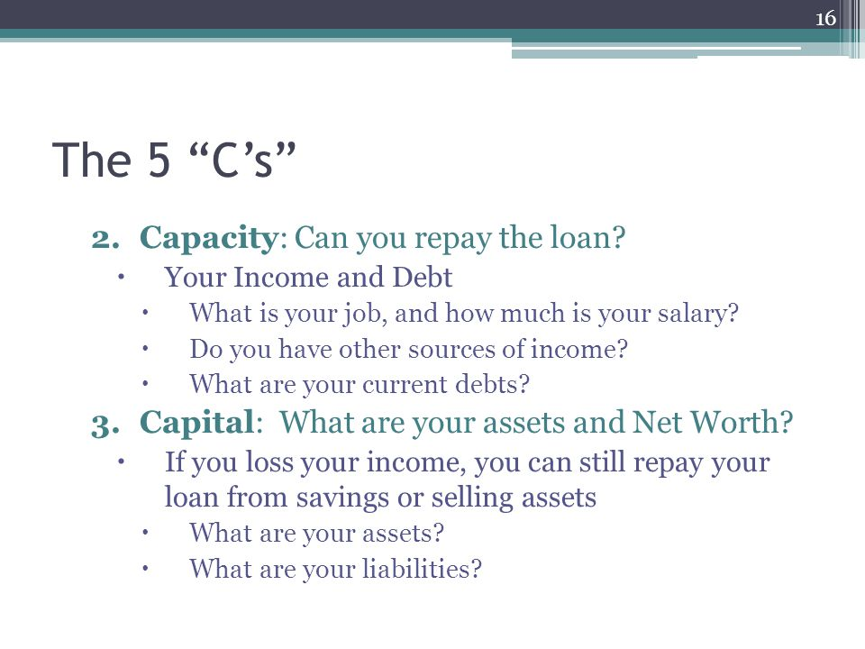 The 5 C's Capacity: Can you repay the loan