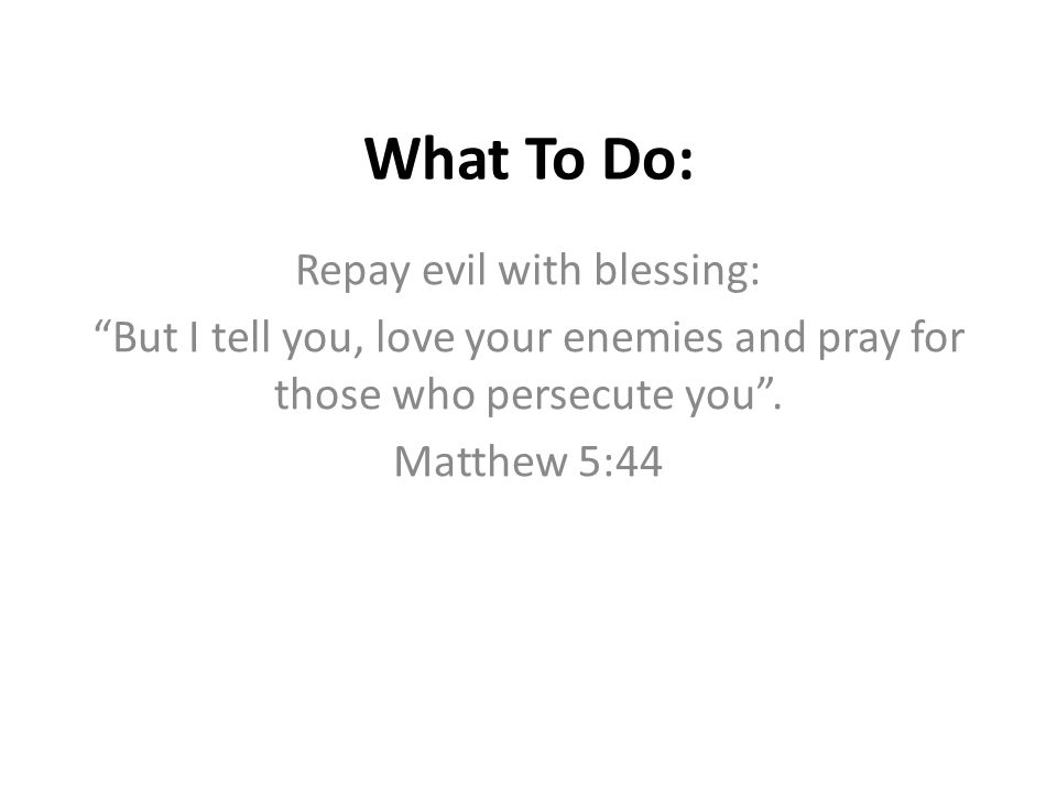 Repay evil with blessing: