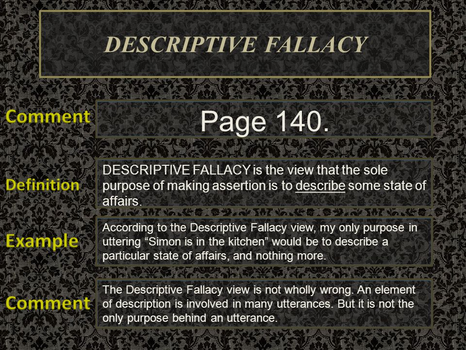 Page 140. DESCRIPTIVE FALLACY Comment Example Comment Definition