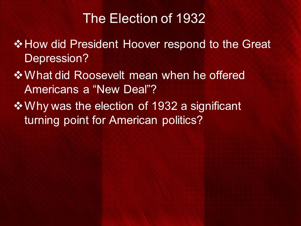 The Election of 1932 How did President Hoover respond to the Great Depression What did Roosevelt mean when he offered Americans a New Deal