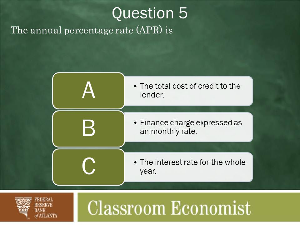 Question 5 The annual percentage rate (APR) is