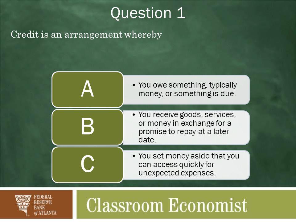 A B C Question 1 Credit is an arrangement whereby