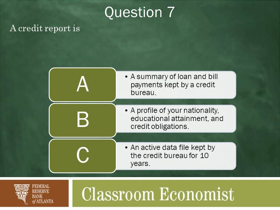 Question 7 A credit report is