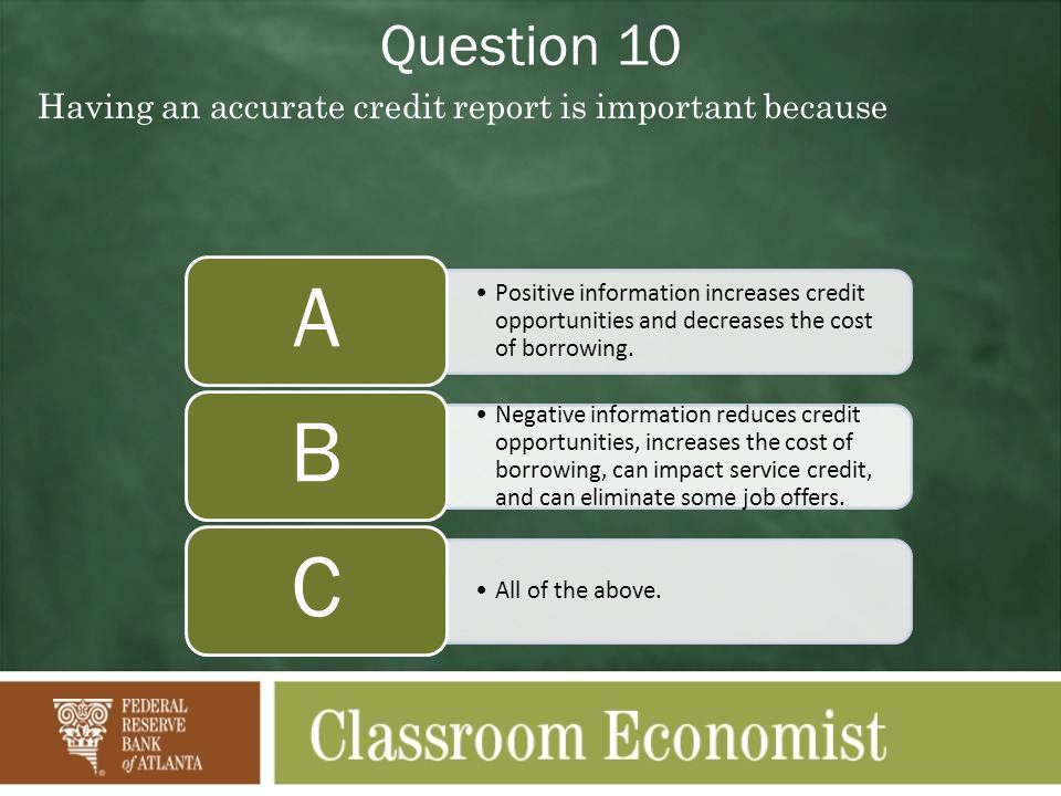 Question 10 Having an accurate credit report is important because