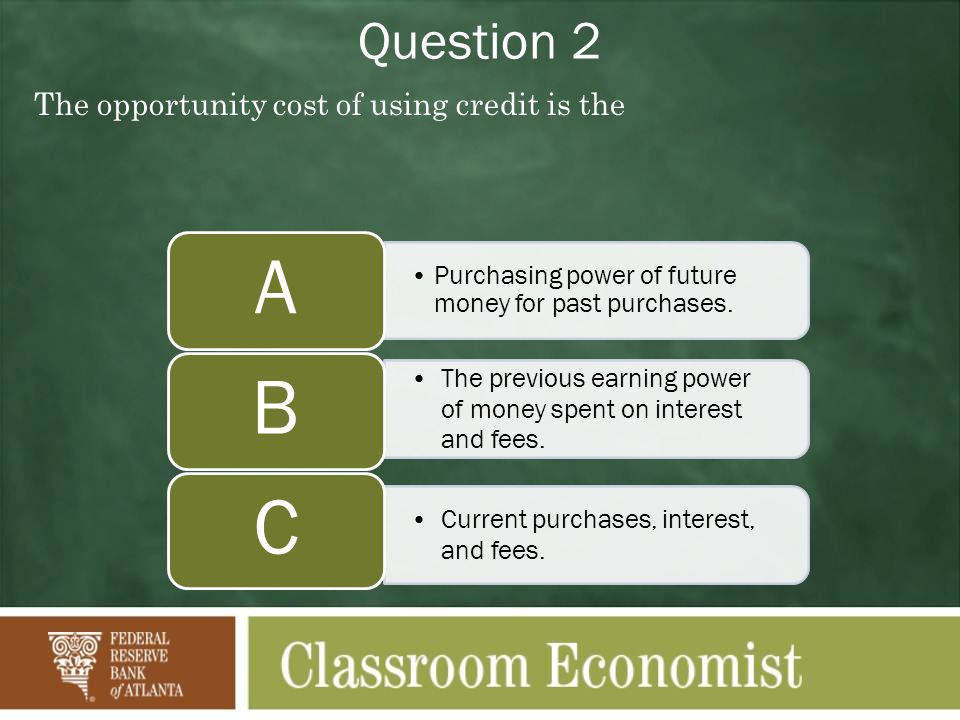 A B C Question 2 The opportunity cost of using credit is the