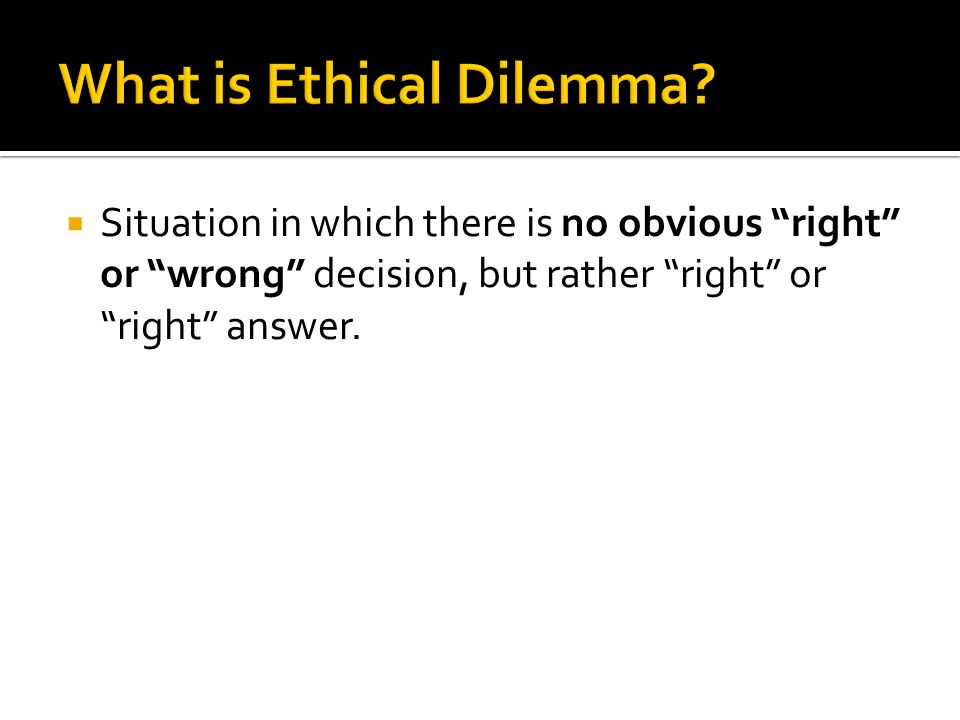 What is Ethical Dilemma