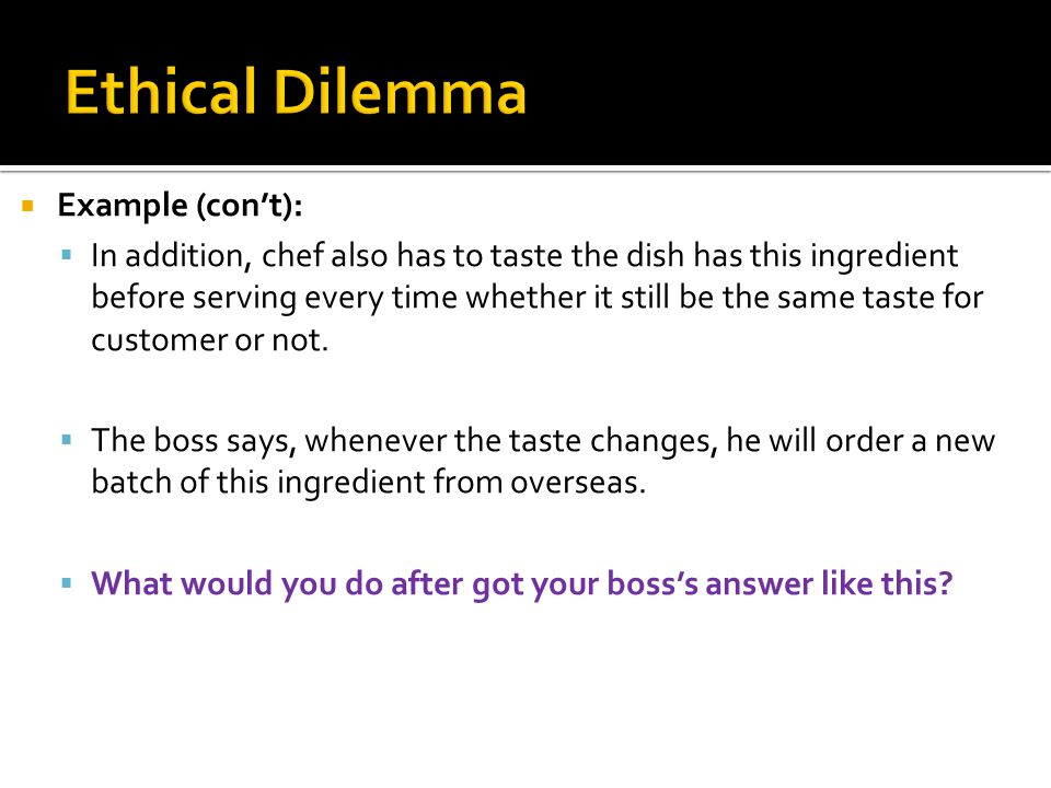 Ethical Dilemma Example (con't):
