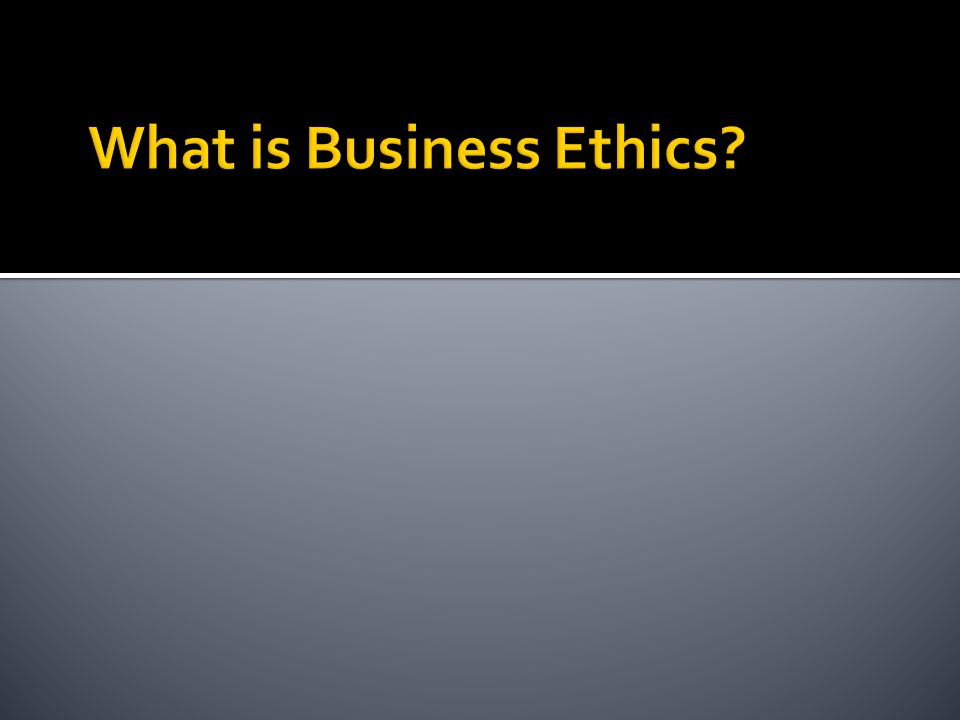 What is Business Ethics