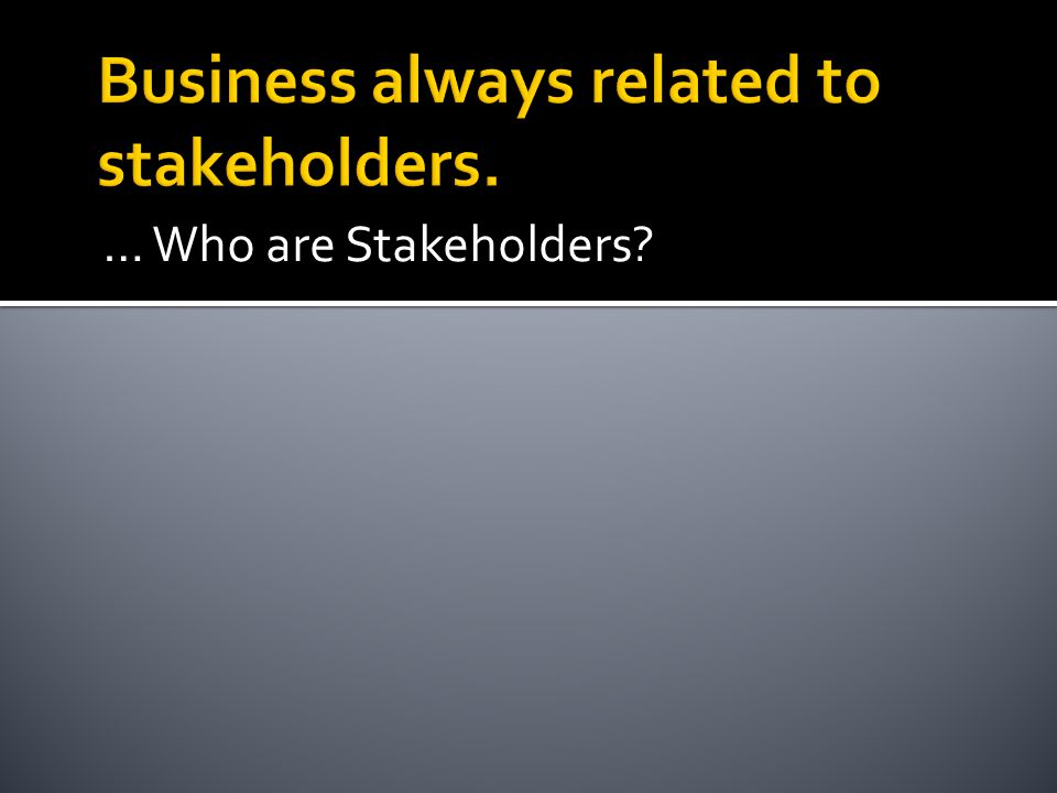 Business always related to stakeholders.