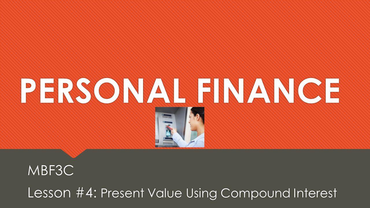 MBF3C Lesson #4: Present Value Using Compound Interest