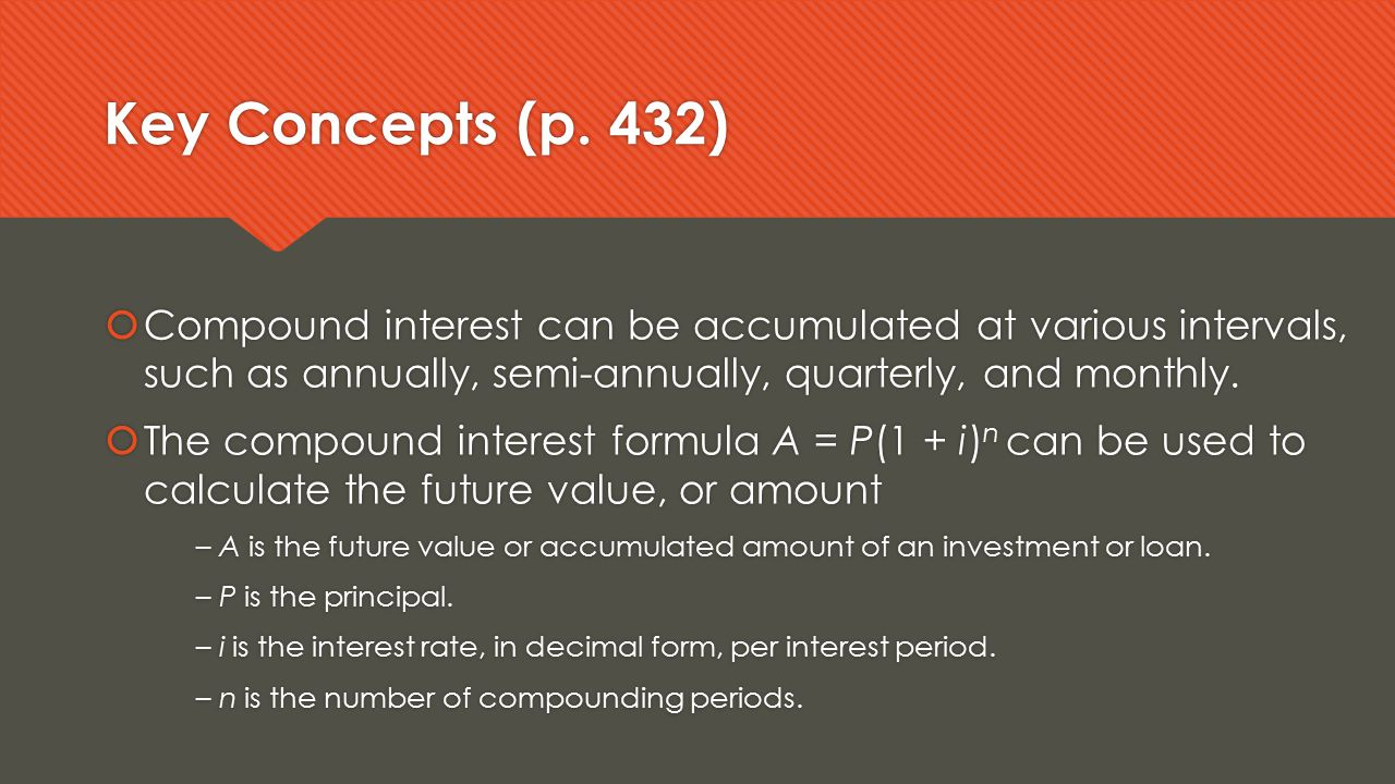 Key Concepts (p. 432) Compound interest can be accumulated at various intervals, such as annually, semi-annually, quarterly, and monthly.