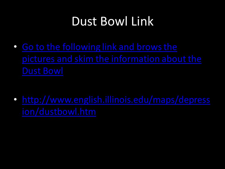 Dust Bowl Link Go to the following link and brows the pictures and skim the information about the Dust Bowl.
