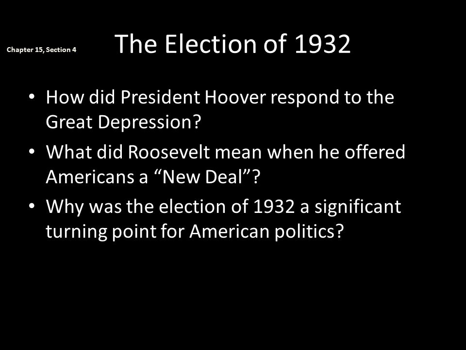 The Election of 1932 Chapter 15, Section 4. How did President Hoover respond to the Great Depression
