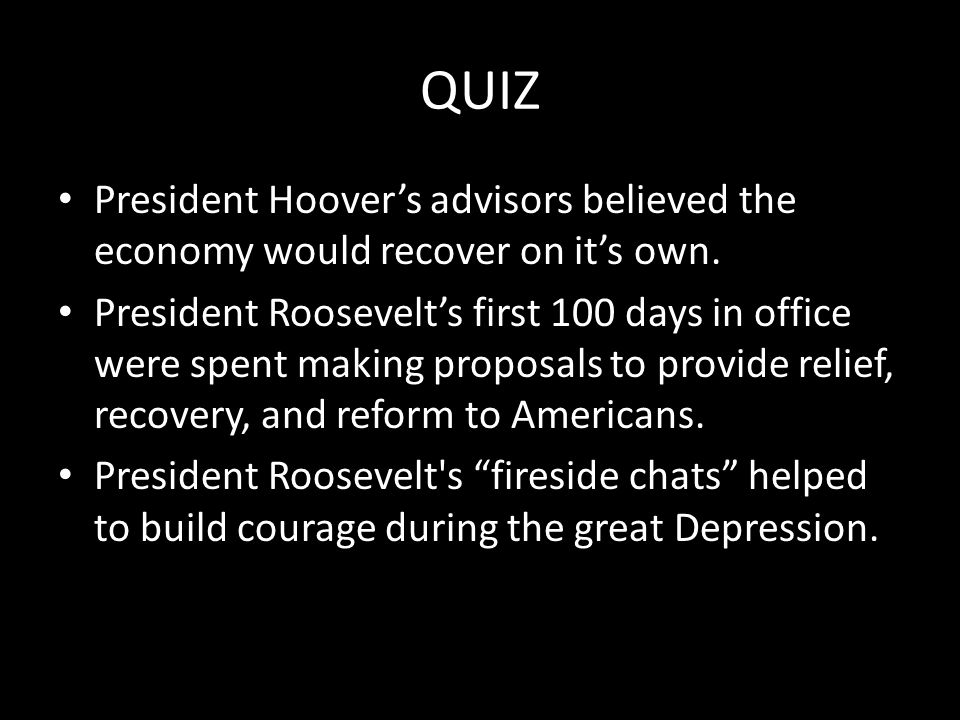 QUIZ President Hoover's advisors believed the economy would recover on it's own.