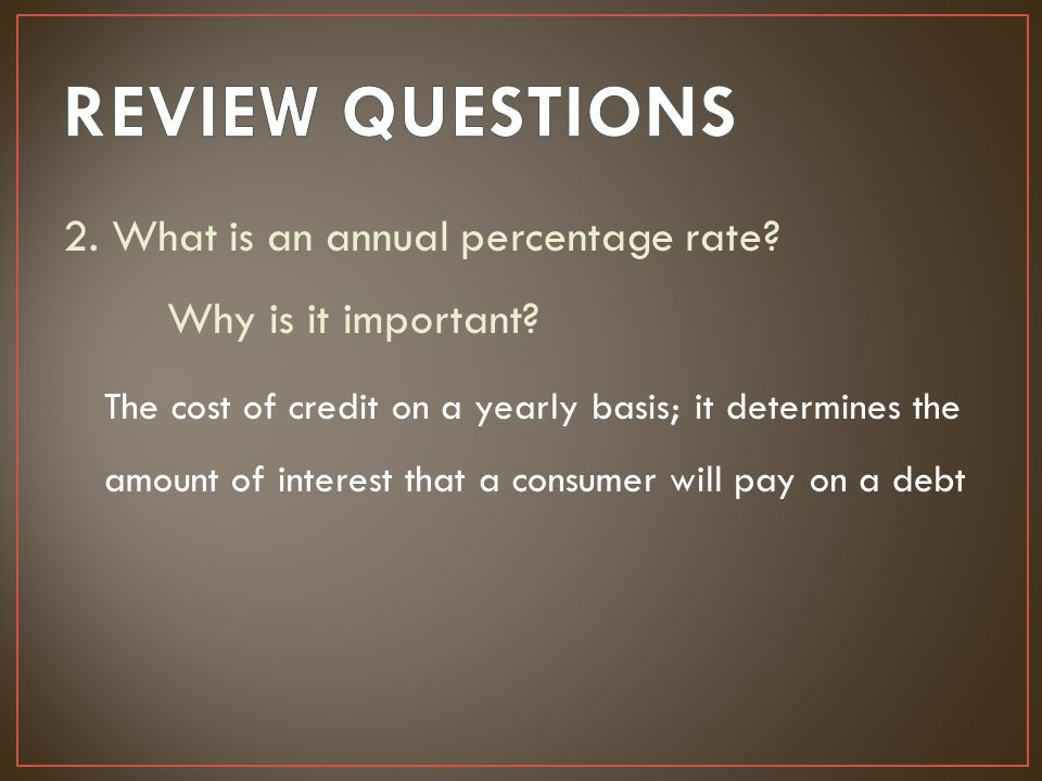 REVIEW QUESTIONS 2. What is an annual percentage rate Why is it important