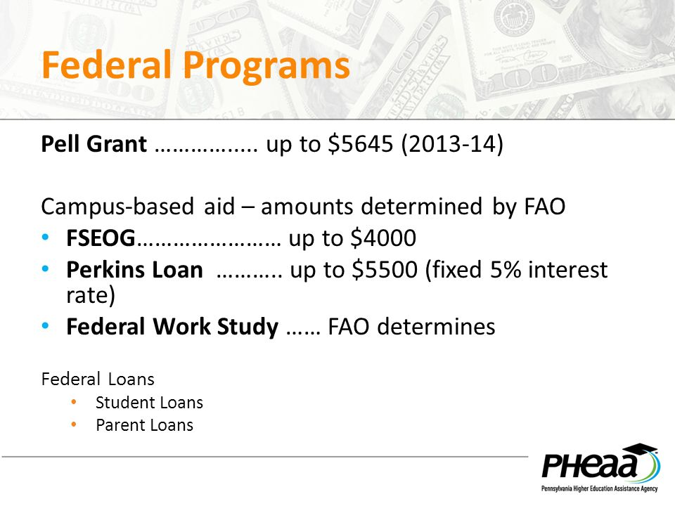 Federal Programs Pell Grant …………..... up to $5645 (2013-14)